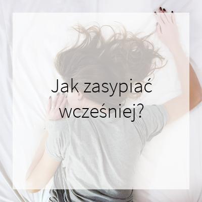 jak zasypiać wcześniej bezsenność