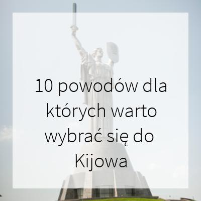 10 powodów dla których warto wybrać się do Kijowa